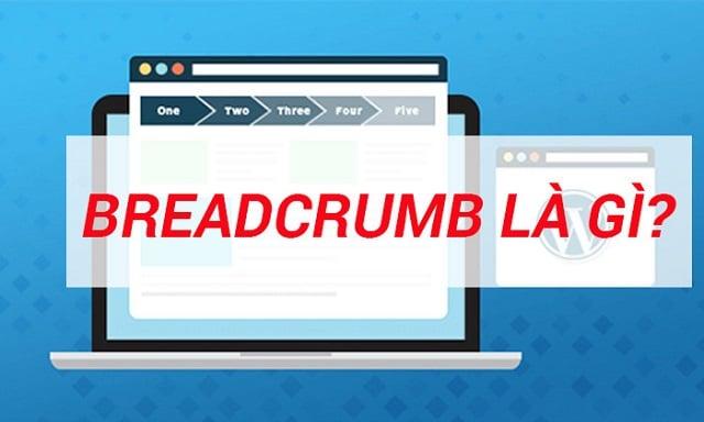 Breadcrumb là gì? 5 lợi ích lúc sử dụng Breadcrumb hiệu quả