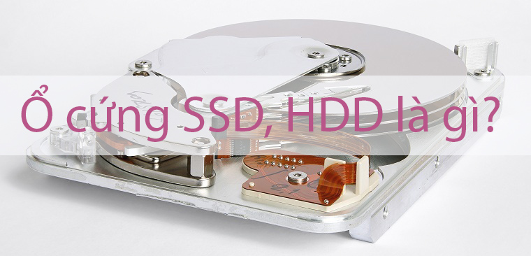 Tìm hiểu về ổ cứng SSD và HDD