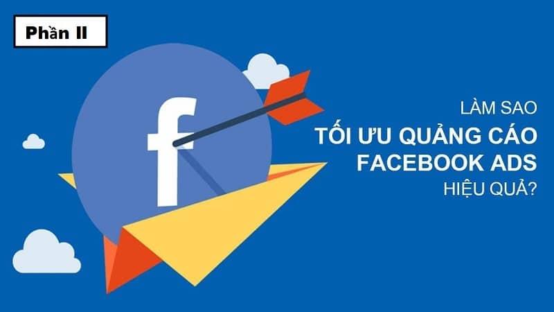 Mẹo tối ưu quảng cáo facebook hiệu quả 2021 [Phần 2]