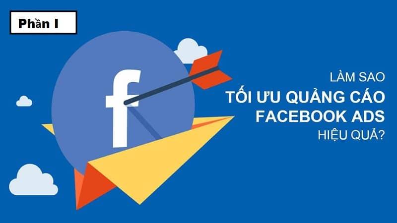Mẹo tối ưu quảng cáo facebook hiệu quả 2021 [Phần 1]
