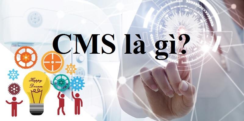 Bật mí CMS là gì? Thông tin hữu ích cần bỏ túi